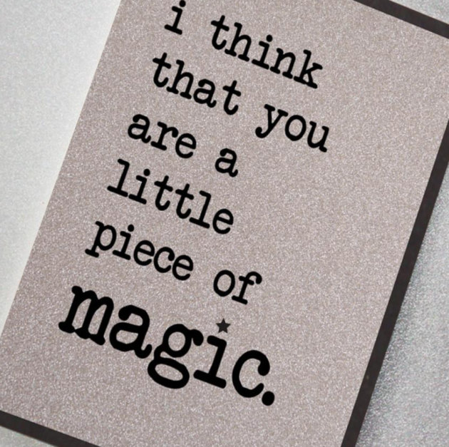 You are a Little Piece Of Magic