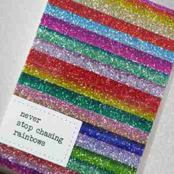 Never Stop Chasing Rainbows (A5)