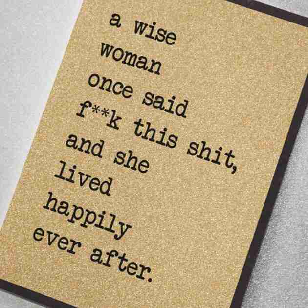 """A Wise Woman Once Said """"F**K This Shit!"""""""
