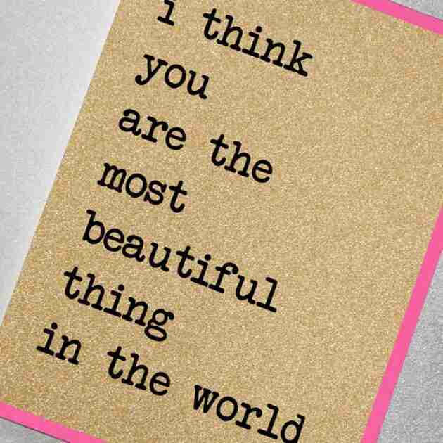 I Think You Are The Most Beautiful Thing In The World